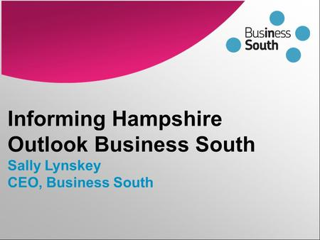 Informing Hampshire Outlook Business South Sally Lynskey CEO, Business South.