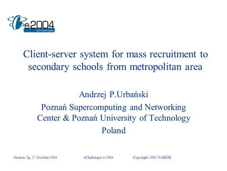 Client-server system for mass recruitment to secondary schools from metropolitan area Andrzej P.Urbański Poznań Supercomputing and Networking Center &