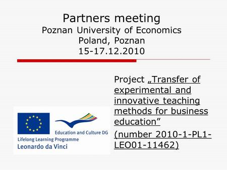 "Partners meeting Poznan University of Economics Poland, Poznan 15-17.12.2010 Project ""Transfer of experimental and innovative teaching methods for business."
