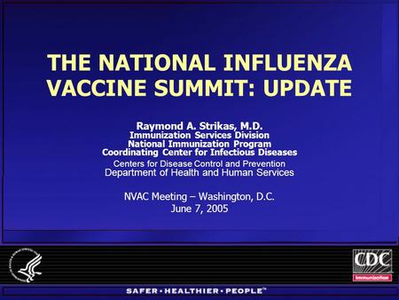 THE NATIONAL INFLUENZA VACCINE SUMMIT: UPDATE Raymond A. Strikas, M.D. Immunization Services Division National Immunization Program Coordinating Center.