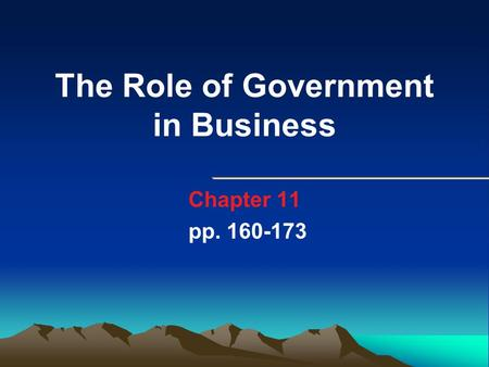 The Role of Government in Business Chapter 11 pp. 160-173.