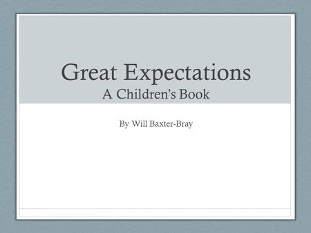 Great Expectations A Children's Book By Will Baxter-Bray.