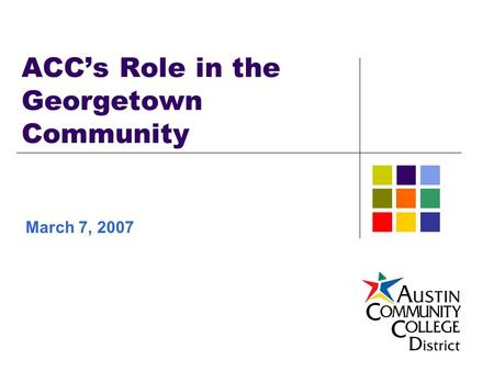 ACC's Role in the Georgetown Community March 7, 2007.