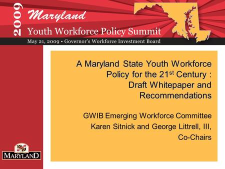 A Maryland State Youth Workforce Policy for the 21 st Century : Draft Whitepaper and Recommendations GWIB Emerging Workforce Committee Karen Sitnick and.