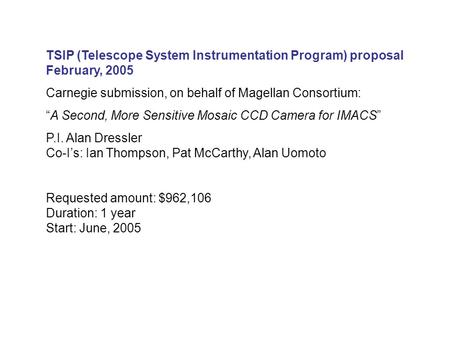 "TSIP (Telescope System Instrumentation Program) proposal February, 2005 Carnegie submission, on behalf of Magellan Consortium: ""A Second, More Sensitive."