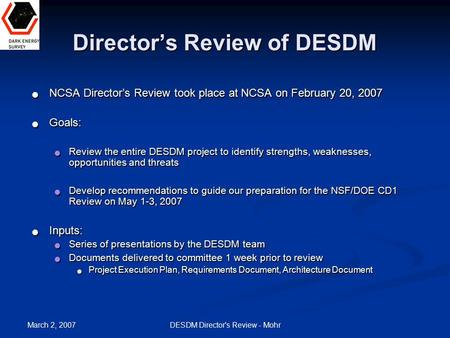 March 2, 2007 DESDM Director's Review - Mohr Director's Review of DESDM NCSA Director's Review took place at NCSA on February 20, 2007 NCSA Director's.