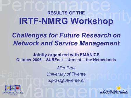 RESULTS OF THE IRTF-NMRG Workshop Challenges for Future Research on Network and Service Management Jointly organized with EMANICS October 2006 – SURFnet.