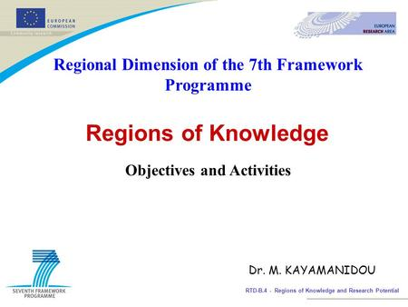 RTD-B.4 - Regions of Knowledge and Research Potential Regional Dimension of the 7th Framework Programme Regions of Knowledge Objectives and Activities.