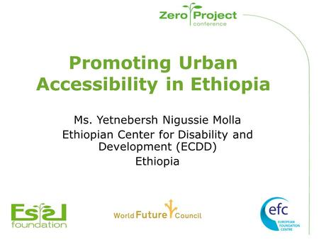 Promoting Urban Accessibility in Ethiopia Ms. Yetnebersh Nigussie Molla Ethiopian Center for Disability and Development (ECDD) Ethiopia.