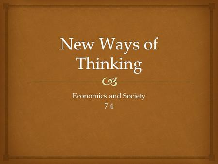 New Ways of Thinking Economics and Society 7.4.