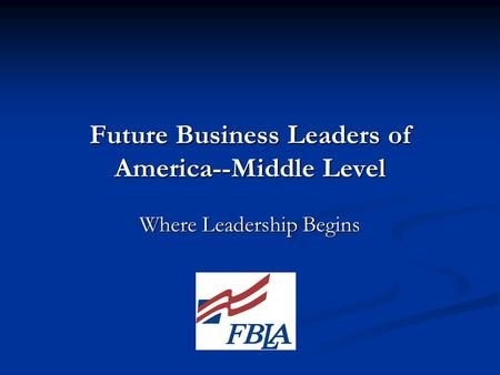 Future Business Leaders of America--Middle Level Where Leadership Begins.