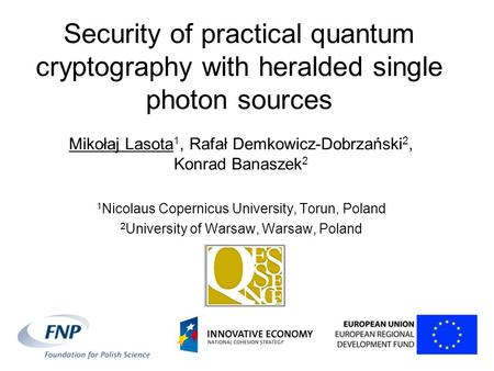 Security of practical quantum cryptography with heralded single photon sources Mikołaj Lasota 1, Rafał Demkowicz-Dobrzański 2, Konrad Banaszek 2 1 Nicolaus.