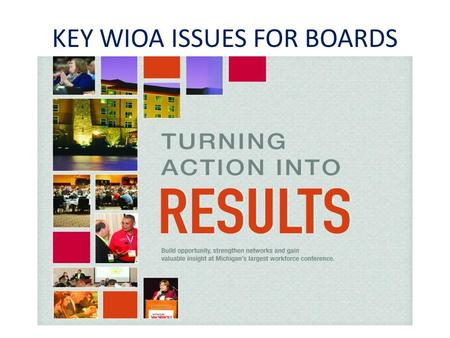 KEY WIOA ISSUES FOR BOARDS. 1.Board Evolution 2.What's In a Board 3.New Membership 4.Board Roles 5.What's Next 6.Q&A Bob Knight— Director,