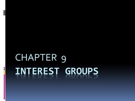 CHAPTER 9. THE NATURE OF INTEREST GROUPS  An interest group is a private organization whose members share views.  It tries to promote its interests.