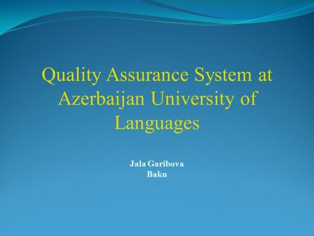 Quality Assurance System at Azerbaijan University of Languages Jala Garibova Baku.