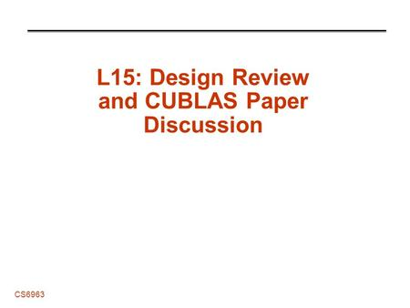 CS6963 L15: Design Review and CUBLAS Paper Discussion.