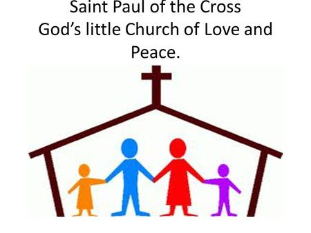 Saint Paul of the Cross God's little Church of Love and Peace.