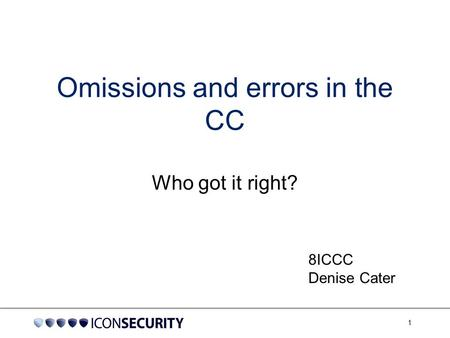 1 Omissions and errors in the CC Who got it right? 8ICCC Denise Cater.