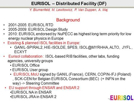 EURISOL – Distributed Facility (DF) Y. Blumenfeld, M. Lewitowicz, P. Van Duppen, A. Maj Background 2001-2005: EURISOL RTD 2005-2009: EURISOL Design Study.