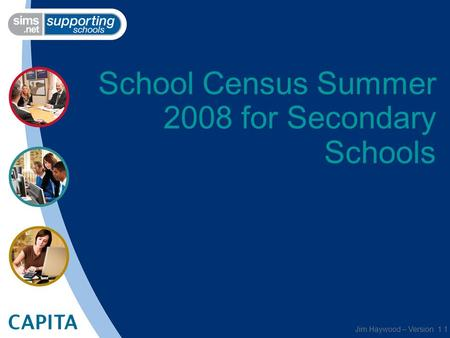 School Census Summer 2008 for Secondary Schools Jim Haywood – Version 1.1.