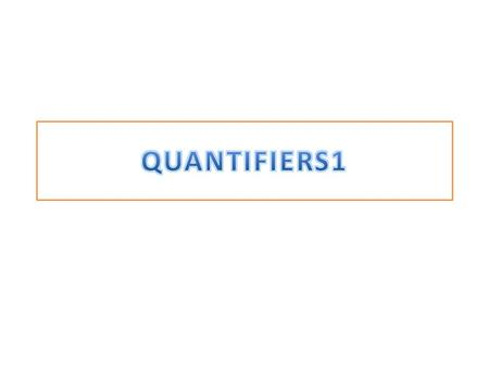Quantifiers are words that show how much there is of something - they show quantity. Quantifiers are a type of determiner which denote a quantity. Quantifiers.