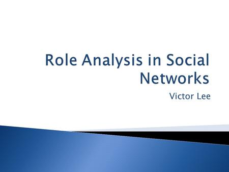 Victor Lee.  What are Social Networks?  Role and Position Analysis  Equivalence Models for Roles  Block Modelling.