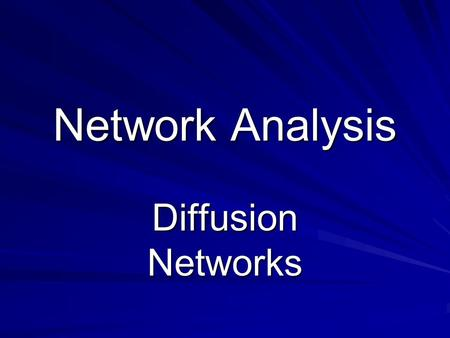 Network Analysis Diffusion Networks. Social Network Philosophy Social structure is visible in an anthill Movements & contacts one sees are not random.