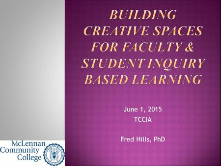 June 1, 2015 TCCIA Fred Hills, PhD.  Makes education come alive to engage students  Awake curiosity for learning in students  Develop career/professional.