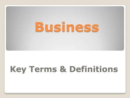Business Key Terms & Definitions. Competitiveness Liking competition or inclined to compete.