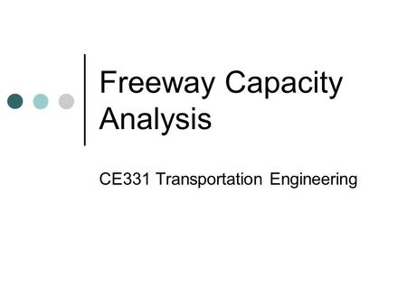Freeway Capacity Analysis CE331 Transportation Engineering.