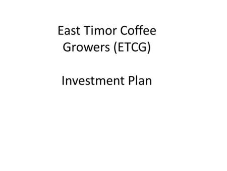 East Timor Coffee Growers (ETCG) Investment Plan.