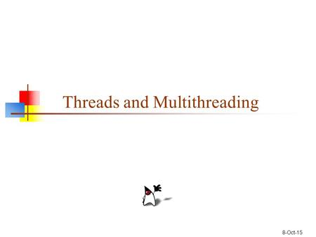 8-Oct-15 Threads and Multithreading. 2 Thread s A Thread is a single flow of control When you step through a program, you are following a Thread A Thread.