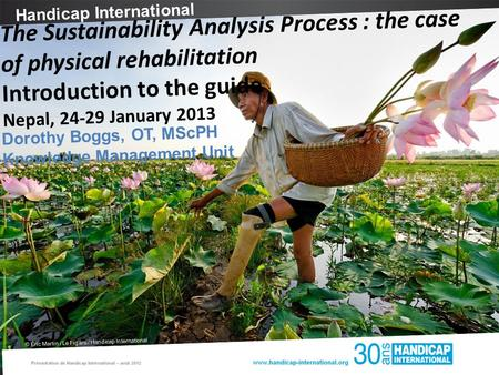 Handicap International © Éric Martin / Le Figaro / Handicap International The Sustainability Analysis Process : the case of physical rehabilitation Introduction.