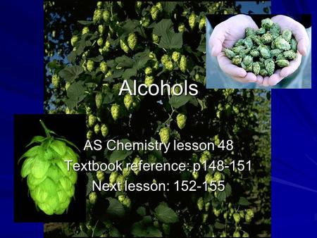 Alcohols AS Chemistry lesson 48 Textbook reference: p148-151 Next lesson: 152-155.
