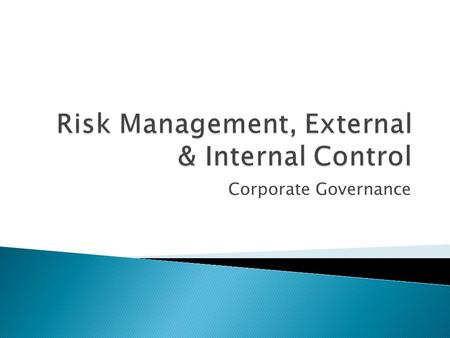 Corporate Governance.  What is risk? ◦ Risks are uncertain future occurrences which, left unchecked, could adversely influence the achievement of a company's.