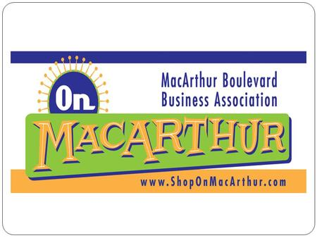 Our Mission: The purpose of the MacArthur Boulevard Business Association shall be to support the business welfare of all MacArthur Boulevard area businesses.