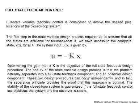 FULL STATE FEEDBAK CONTROL: Full-state variable feedback control is considered to achive the desired pole locations of the closed-loop system. The first.
