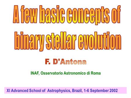 INAF, Osservatorio Astronomico di Roma XI Advanced School of Astrophysics, Brazil, 1-6 September 2002.