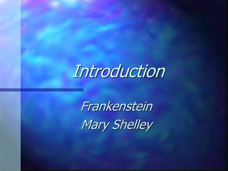 Introduction Frankenstein Mary Shelley. Overview The novel seeks to find the answers to questions that no doubt perplexed Mary Shelley and the readers.