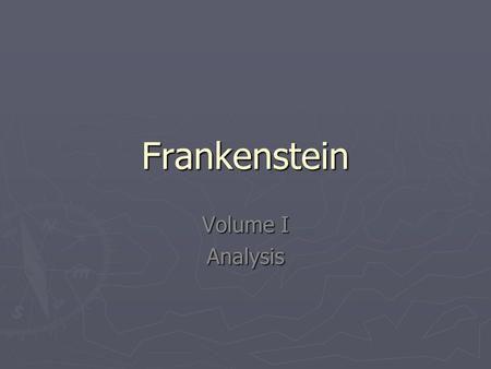 Frankenstein Volume I Analysis. Loneliness ► The first Volume introduces the reader to a major theme in the work: loneliness. ► Robert Walton first expresses.