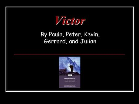 Victor By Paula, Peter, Kevin, Gerrard, and Julian.