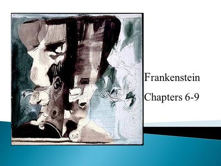 F rankenstein Chapters 6-9. Clerval gave Victor a letter from Elizabeth with news about the family. Victor's brother Ernest was now 16 and planning.