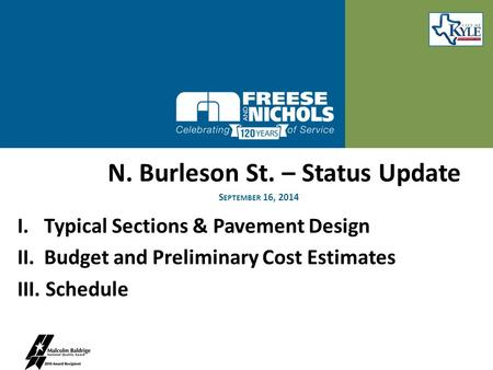 N. Burleson St. – Status Update I. Typical Sections & Pavement Design II. Budget and Preliminary Cost Estimates III. Schedule S EPTEMBER 16, 2014.