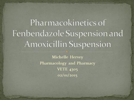 Michelle Hervey Pharmacology and Pharmacy VETE 4305 02/01/2015.