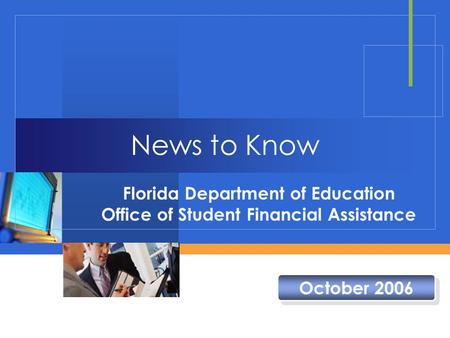 News to Know Florida Department of Education Office of Student Financial Assistance October 2006.