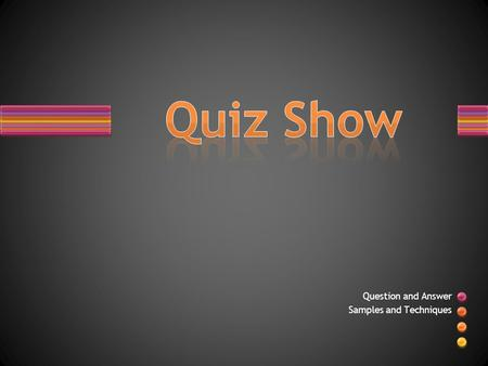 Question and Answer Samples and Techniques. How to Use the Quiz Show Template Choose a Question & Answer layout from the New Slide gallery Follow the.