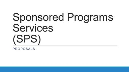 Sponsored Programs Services (SPS) PROPOSALS. What is the PI's role in the proposal?  Contact the central pre-award center,