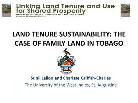 LAND TENURE SUSTAINABILITY: THE CASE OF FAMILY LAND IN TOBAGO Sunil Lalloo and Charisse Griffith-Charles The University of the West Indies, St. Augustine.