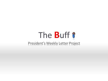 The B uff. The Buffs Agenda 1. Recent iteration and Progress 2. Plan for next iteration 3. Prototype demonstration.