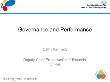 Governance and Performance Cathy Kennedy Deputy Chief Executive/Chief Financial Officer.
